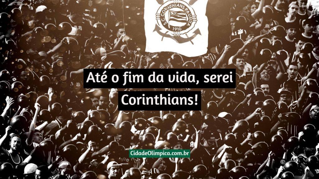 Até o fim da vida, serei Corinthians!