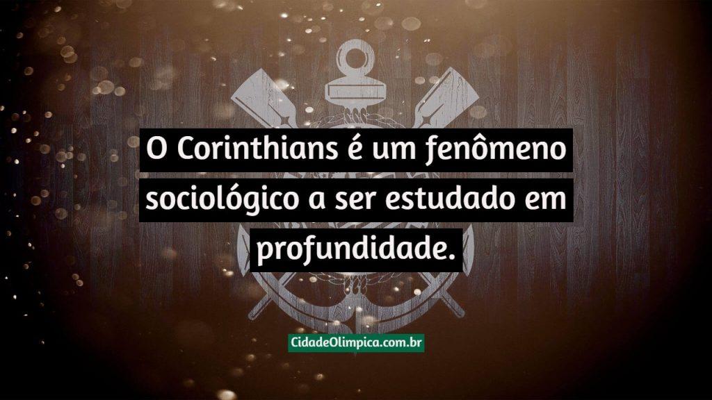 O Corinthians é um fenômeno sociológico a ser estudado em profundidade.