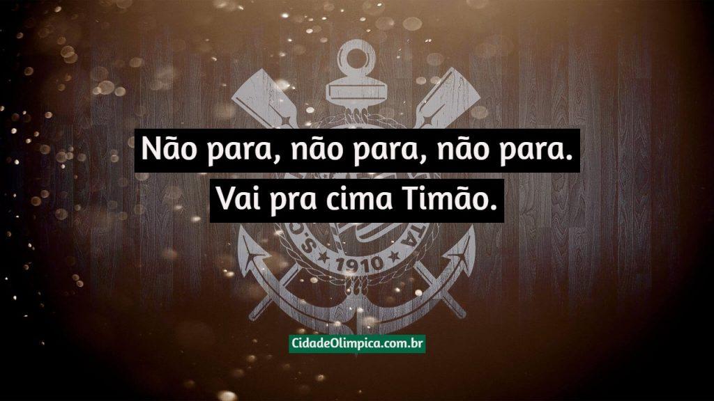 Não para, não para, não para. Vai pra cima Timão.