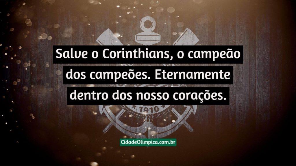Salve o Corinthians, o campeão dos campeões. Eternamente dentro dos nosso corações.