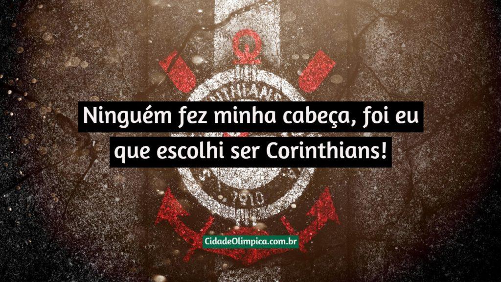 Ninguém fez minha cabeça, foi eu que escolhi ser Corinthians!
