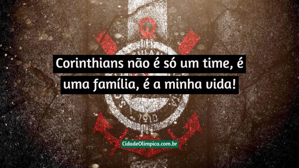 Corinthians não é só um time, é uma família, é a minha vida!