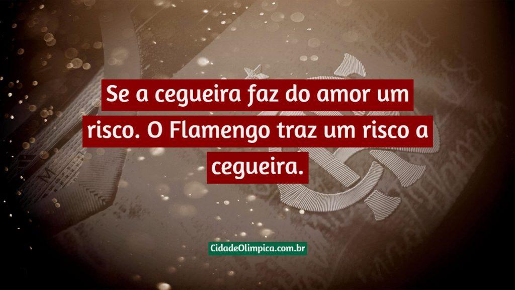 Se a cegueira faz do amor um risco. O Flamengo traz um risco a cegueira.