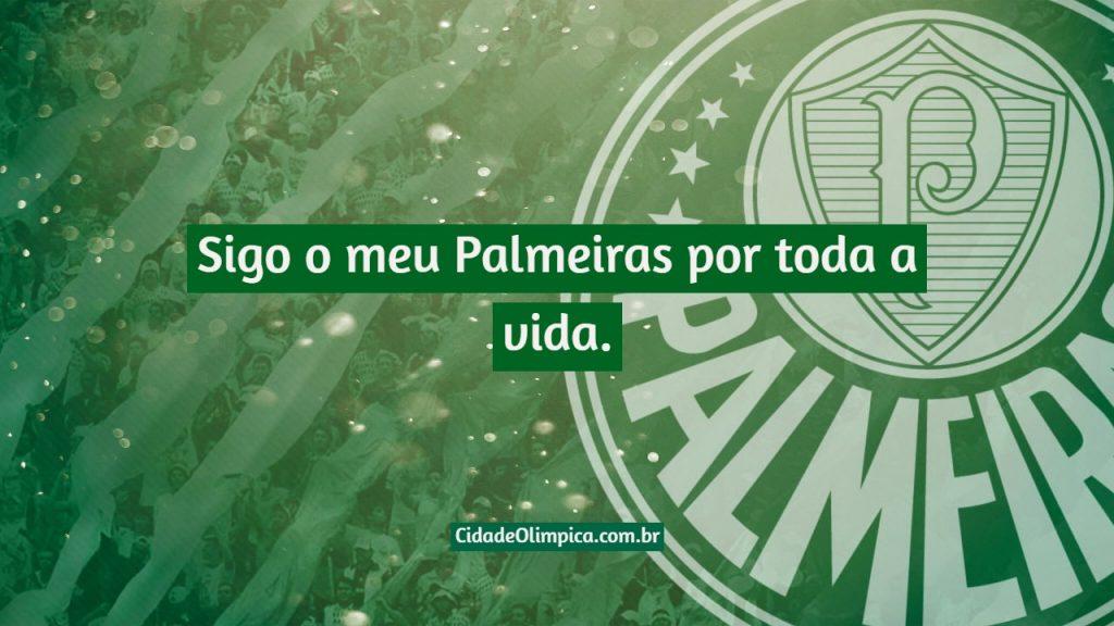 Sigo o meu Palmeiras por toda a vida.