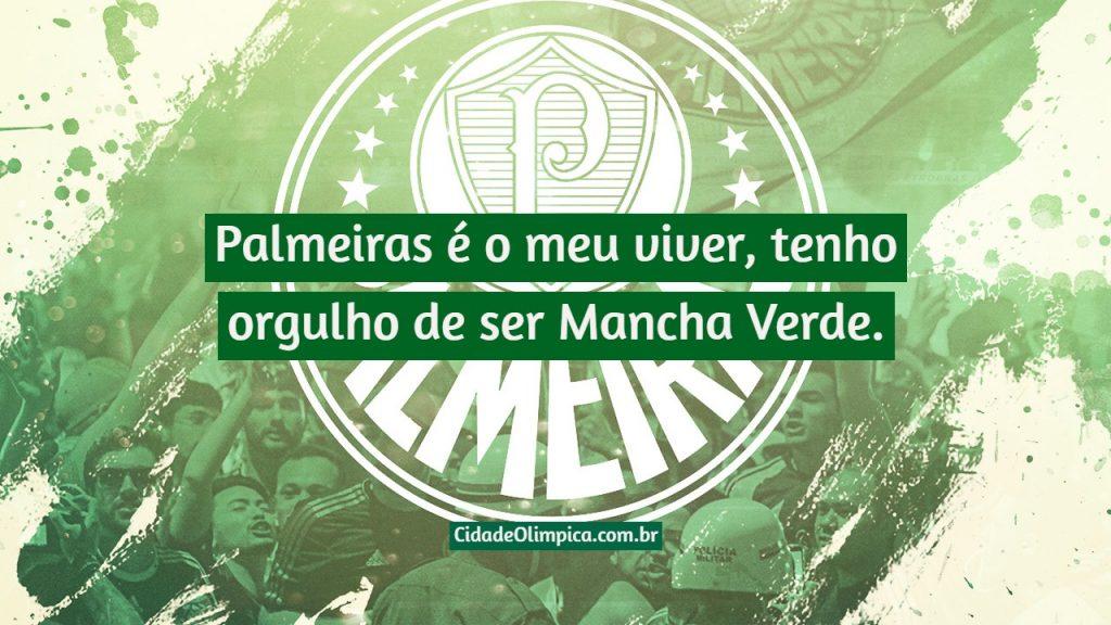 Palmeiras é o meu viver, tenho orgulho de ser Mancha Verde.