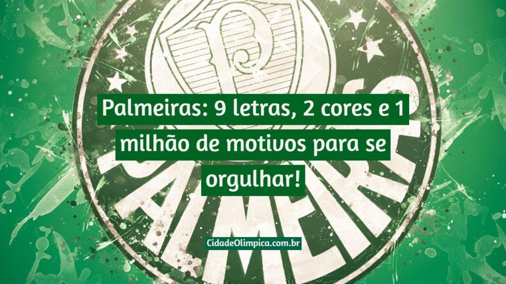 Palmeiras: 9 letras, 2 cores e 1 milhão de motivos para se orgulhar!